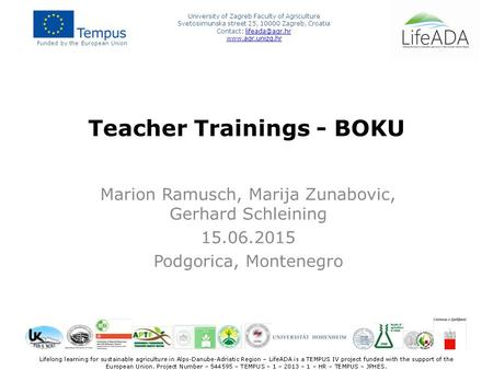Teacher Trainings - BOKU Marion Ramusch, Marija Zunabovic, Gerhard Schleining 15.06.2015 Podgorica, Montenegro Funded by the European Union University.