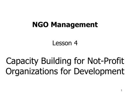 1 NGO Management Lesson 4 Capacity Building for Not-Profit Organizations for Development.