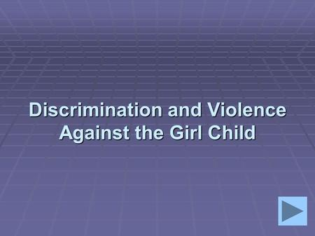 Discrimination and Violence Against the Girl Child.