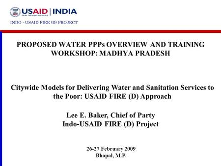 PROPOSED WATER PPPs OVERVIEW AND TRAINING WORKSHOP: MADHYA PRADESH 26-27 February 2009 Bhopal, M.P. Citywide Models for Delivering Water and Sanitation.