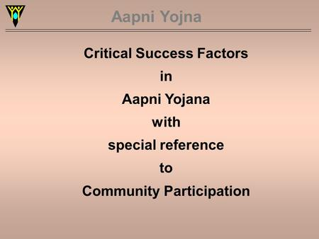 Aapni Yojna Critical Success Factors in Aapni Yojana with special reference to Community Participation.