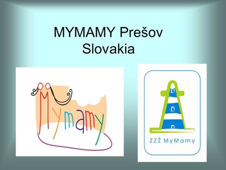 MYMAMY Prešov Slovakia. Civic Association MYMAMY – began in 2000, women's organization focused on women's rights, gender equality, equal position of mothers.