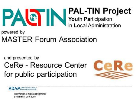The PAL-TIN Project of MASTER Forum Association, www.paltin.ro is presented to you by CeRe Resource Center for public participation, www.ce-re.ro powered.