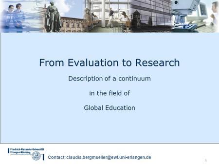1 Contact: From Evaluation to Research Description of a continuum in the field of Global Education.