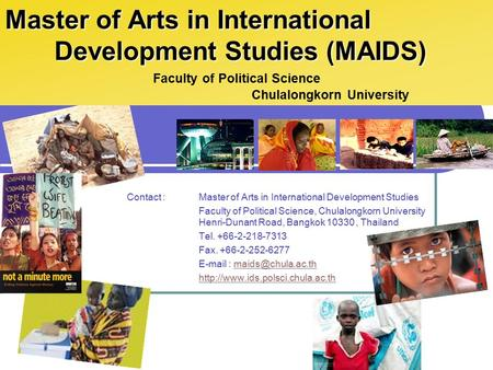 Contact :Master of Arts in International Development Studies Faculty of Political Science, Chulalongkorn University Henri-Dunant Road, Bangkok 10330, Thailand.