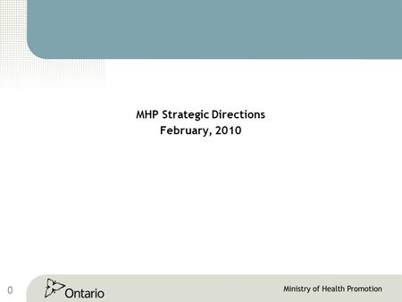 0 MHP Strategic Directions February, 2010. 1 MHP's Strategic Directions Influence & Oversight of Public Health Influence Integration of Healthy Public.