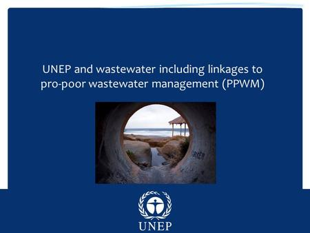 UNEP and wastewater including linkages to pro-poor wastewater management (PPWM)