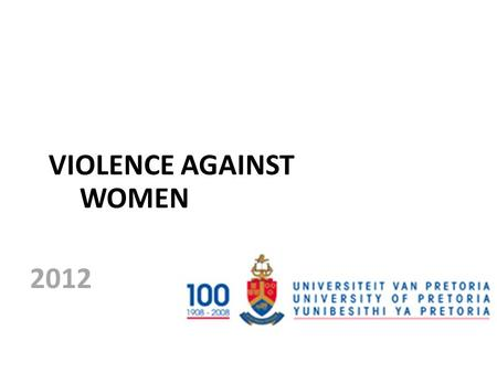 VIOLENCE AGAINST WOMEN 2012. Worldwide violation of basic human rights – Health burden – Intergrational effects.