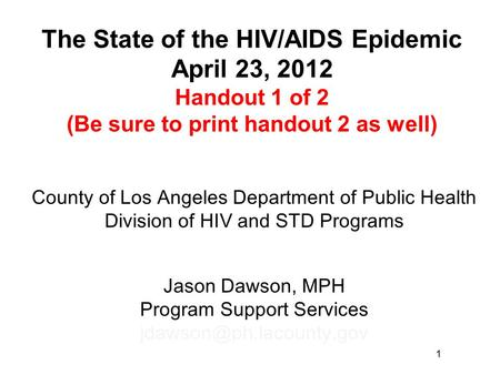 1 County of Los Angeles Department of Public Health Division of HIV and STD Programs Jason Dawson, MPH Program Support Services