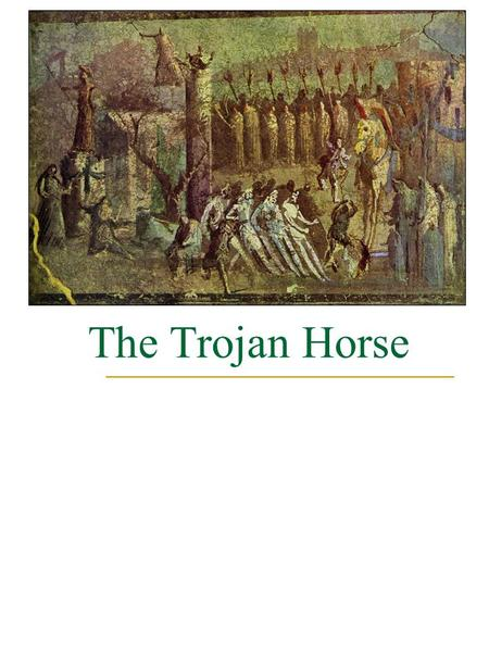 The Trojan Horse. The Basics Fourth Style 62 cm wide, 39 cm high Date unknown Chilling effect of foreboding and imminent doom Subjects Greek, but treatment.
