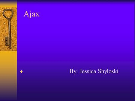 Ajax  By: Jessica Shyloski. Back Round: mother/ father/ Nationality  Ajax son of Telamon, ruler of Salamis and a hero in the Trojan War, also known.