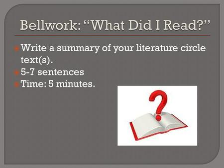  Write a summary of your literature circle text(s).  5-7 sentences  Time: 5 minutes.