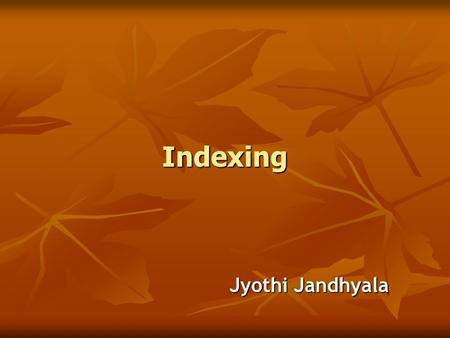 Indexing Jyothi Jandhyala. Disclaimer! Indexing cannot be reduced to a set of steps that can be followed! It is not a mechanical process. Indexing books.