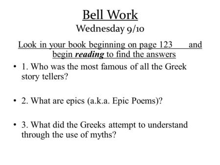 Bell Work Wednesday 9/10 Look in your book beginning on page 123 and begin reading to find the answers 1. Who was the most famous of all the Greek story.