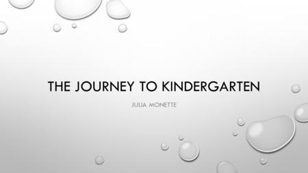 THE JOURNEY TO KINDERGARTEN JULIA MONETTE. Audience My audience is parents who want to prepare their preschool aged children for kindergarten. The project.