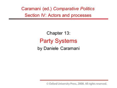 Chapter 13: Party Systems by Daniele Caramani Caramani (ed.) Comparative Politics Section IV: Actors and processes.