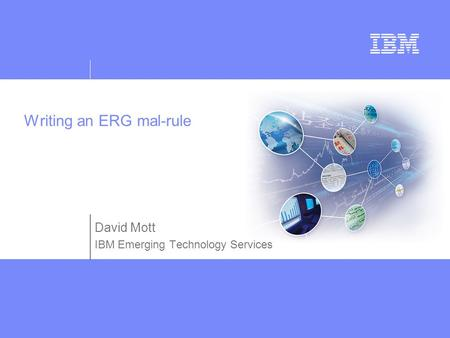 Writing an ERG mal-rule David Mott IBM Emerging Technology Services.