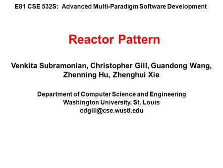E81 CSE 532S: Advanced Multi-Paradigm Software Development Venkita Subramonian, Christopher Gill, Guandong Wang, Zhenning Hu, Zhenghui Xie Department of.