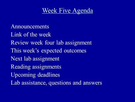Week Five Agenda Announcements Link of the week Review week four lab assignment This week's expected outcomes Next lab assignment Reading assignments Upcoming.