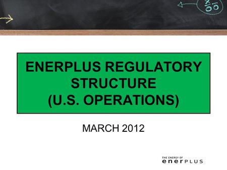 ENERPLUS REGULATORY STRUCTURE (U.S. OPERATIONS) MARCH 2012.