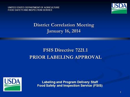 UNITED STATES DEPARTMENT OF AGRICULTURE FOOD SAFETY AND INSPECTION SERVICE FSIS Directive 7221.1 PRIOR LABELING APPROVAL 1 District Correlation Meeting.
