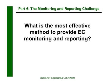 Part 6: The Monitoring and Reporting Challenge Healthcare Engineering Consultants What is the most effective method to provide EC monitoring and reporting?