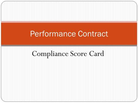 Compliance Score Card Performance Contract. Introduction Contract Compliance Score card & checklist have been designed to underpin compliance with and.
