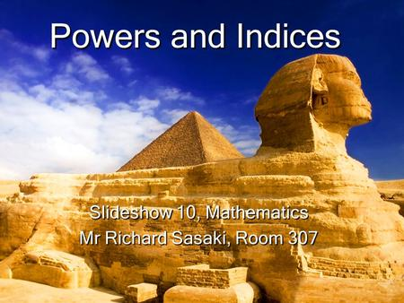 Slideshow 10, Mathematics Mr Richard Sasaki, Room 307 Powers and Indices.