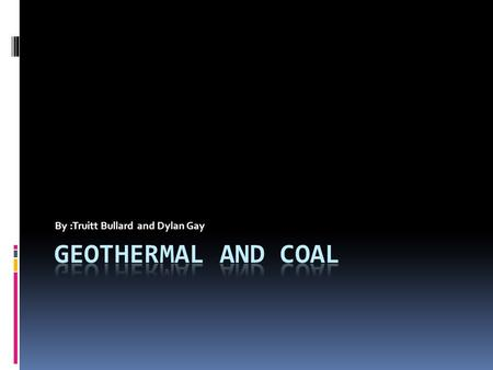 By :Truitt Bullard and Dylan Gay. Geothermal : Important Details . Burnt at power plants. . Produces energy by going through wells and turbines. .