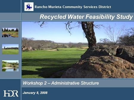 Workshop 2 – Administrative Structure Recycled Water Feasibility Study Rancho Murieta Community Services District January 8, 2008.