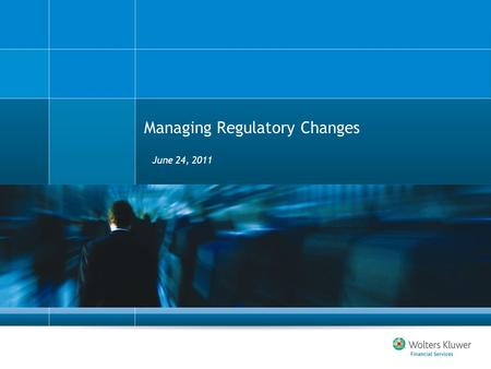 Managing Regulatory Changes June 24, 2011. Regulatory Change Management Critical Component of successful overall regulatory compliance risk management.