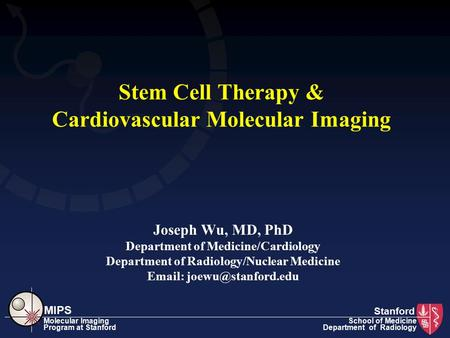 MIPS Molecular Imaging Program at Stanford School of Medicine Department of Radiology Stem Cell Therapy & Cardiovascular Molecular Imaging Joseph Wu, MD,