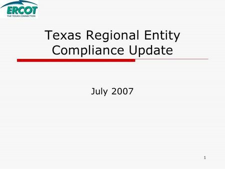 1 Texas Regional Entity Compliance Update July 2007.
