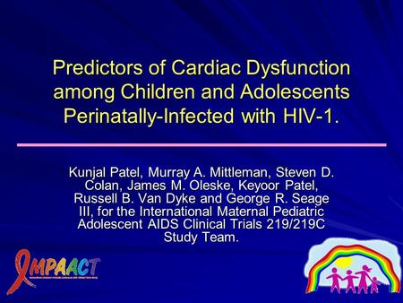 1 Predictors of Cardiac Dysfunction among Children and Adolescents Perinatally-Infected with HIV-1. Kunjal Patel, Murray A. Mittleman, Steven D. Colan,