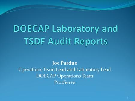 Joe Pardue Operations Team Lead and Laboratory Lead DOECAP Operations Team Pro2Serve 1.