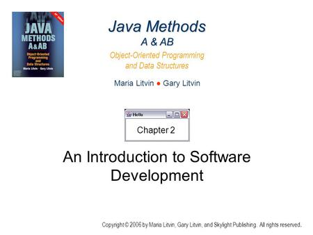 An Introduction to Software Development Java Methods A & AB Object-Oriented Programming and Data Structures Maria Litvin ● Gary Litvin Copyright © 2006.