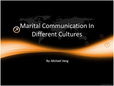 Marital Communication In Different Cultures By: Michael Vang.