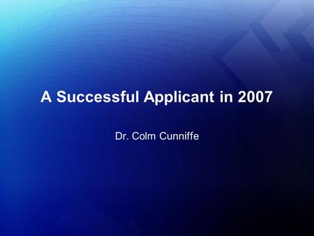A Successful Applicant in 2007 Dr. Colm Cunniffe.