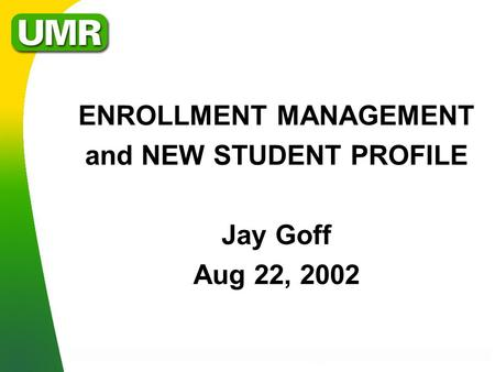 ENROLLMENT MANAGEMENT and NEW STUDENT PROFILE Jay Goff Aug 22, 2002.