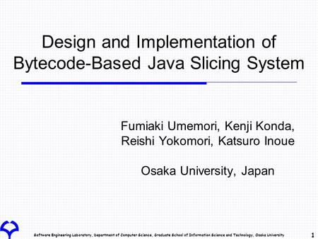 Software Engineering Laboratory, Department of Computer Science, Graduate School of Information Science and Technology, Osaka University 1 Design and Implementation.