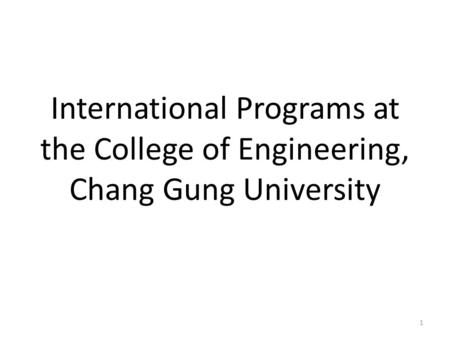 International Programs at the College of Engineering, Chang Gung University 1.