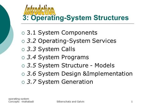 Operating system Concepts -mahabadiSilberschatz and Galvin1 3: Operating-System Structures  3.1 System Components  3.2 Operating-System Services  3.3.