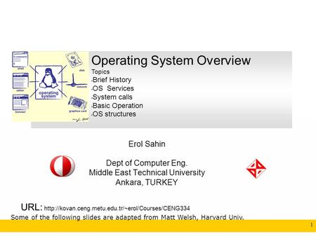 CENG334 Introduction to Operating Systems 1 Erol Sahin Dept of Computer Eng. Middle East Technical University Ankara, TURKEY URL: