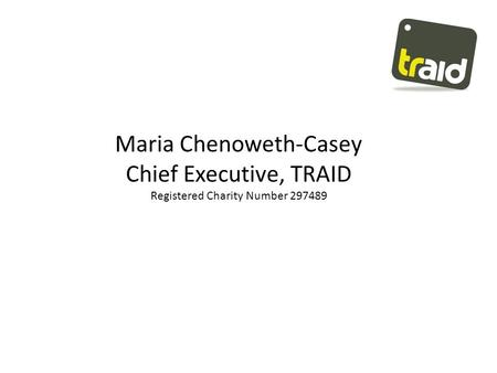Maria Chenoweth-Casey Chief Executive, TRAID Registered Charity Number 297489.