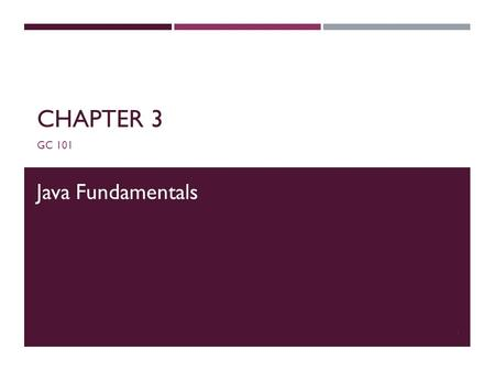 CHAPTER 3 GC 101 1 Java Fundamentals. 2 BASICS OF JAVA ENVIRONMENT  The environment  The language  Java applications programming Interface API  Various.