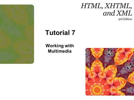 Tutorial 7 Working with Multimedia. New Perspectives on HTML, XHTML, and XML, Comprehensive, 3rd Edition 2 Objectives Explore various multimedia applications.