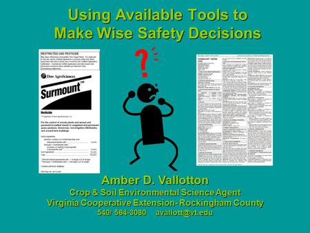 Using Available Tools to Make Wise Safety Decisions Amber D. Vallotton Crop & Soil Environmental Science Agent Virginia Cooperative Extension- Rockingham.