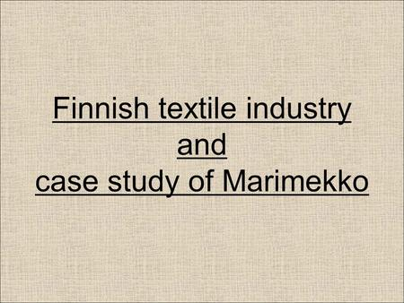 Finnish textile industry and case study of Marimekko