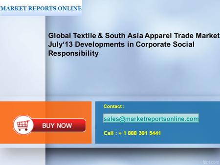 Contact : Call : + 1 888 391 5441 Global Textile & South Asia Apparel Trade Market: July'13.