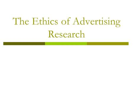 The Ethics of Advertising Research Purpose  To promote understanding of the ethical principles and practices in advertising research.